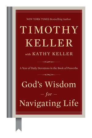 God's Wisdom for Navigating Life by Timothy Keller and Kathy Keller
