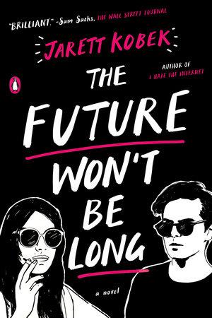 The Future Won't Be Long by Jarett Kobek
