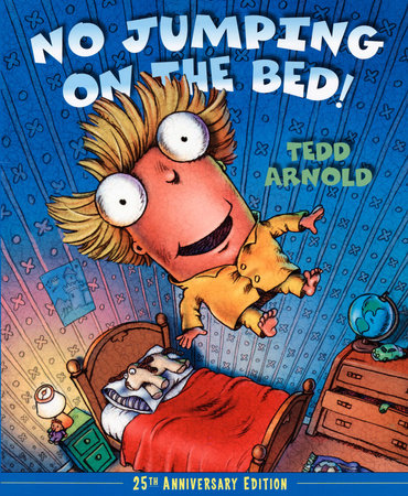 No Jumping on the Bed 25th Anniversary Edition by Tedd Arnold