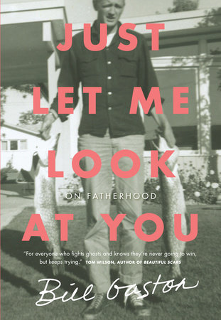 Just Let Me Look at You by Bill Gaston