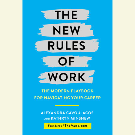 The New Rules of Work by Alexandra Cavoulacos and Kathryn Minshew