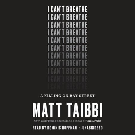 I Can't Breathe by Matt Taibbi