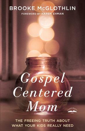 Gospel-Centered Mom by Brooke McGlothlin