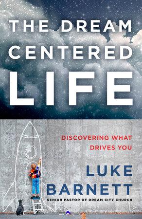 The Dream-Centered Life by Luke Barnett