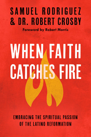 When Faith Catches Fire by Samuel Rodriguez and Robert C. Crosby