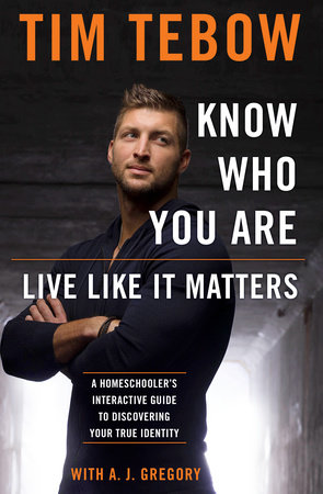 Know Who You Are. Live Like It Matters. by Tim Tebow