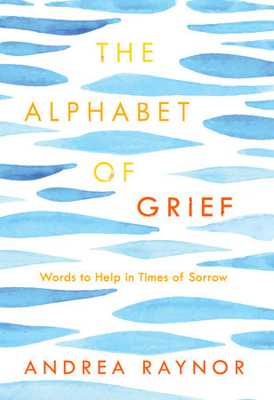 The Alphabet of Grief by Andrea Raynor
