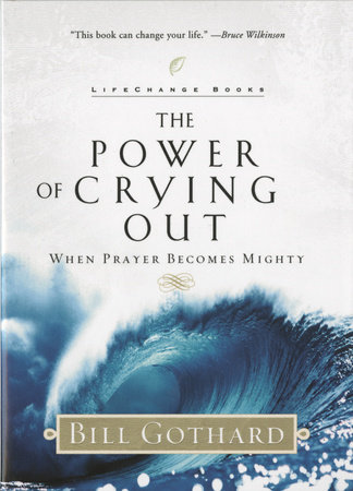 The Power of Crying Out by Bill Gothard