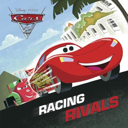 Racing Rivals (Disney/Pixar Cars 2) by RH Disney