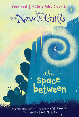 Never Girls #2: The Space Between (Disney: The Never Girls) by Kiki Thorpe