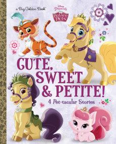 Cute, Sweet, & Petite! (Disney Princess: Palace Pets)