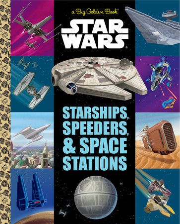 The Big Golden Book of Starships, Speeders, and Space Stations (Star Wars)