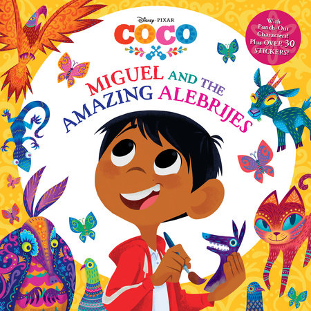 Miguel and the Amazing Alebrijes (Disney/Pixar Coco) by Roni Capin Rivera-Ashford and Aaron Rivera-Ashford; illustrated by the Disney Storybook Art Team