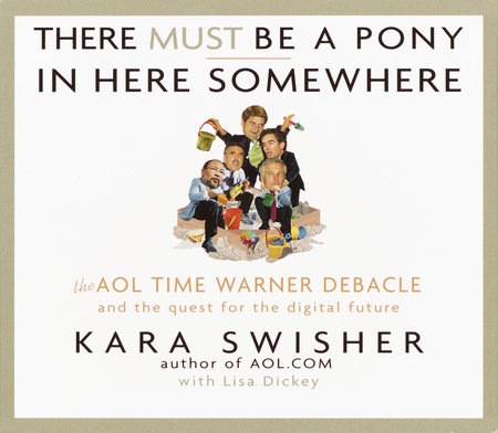 There Must Be a Pony in Here Somewhere by Kara Swisher and Lisa Dickey