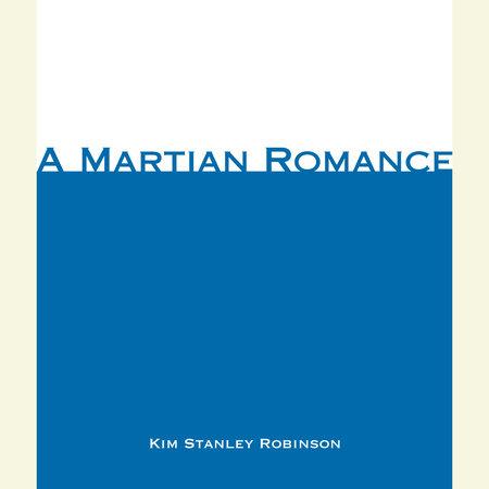 A Martian Romance by Kim Stanley Robinson