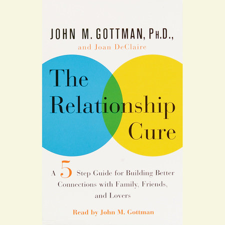 The Relationship Cure by John Gottman, PhD and Joan De Claire
