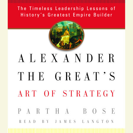 Alexander the Great's Art of Strategy by Partha Bose