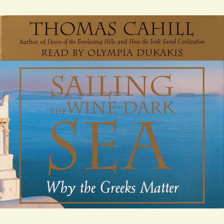 Sailing the Wine Dark Sea by Thomas Cahill