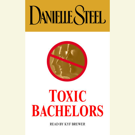 Toxic Bachelors by Danielle Steel
