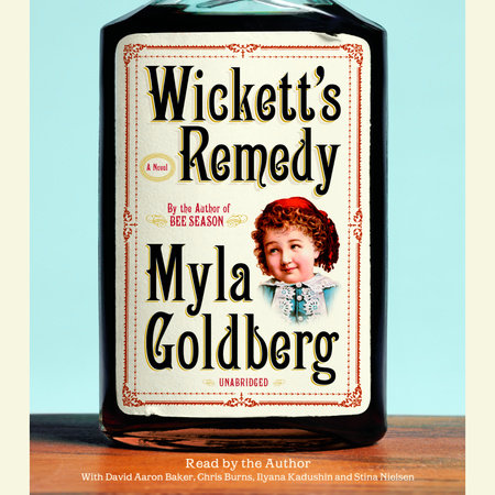 Wickett's Remedy by Myla Goldberg