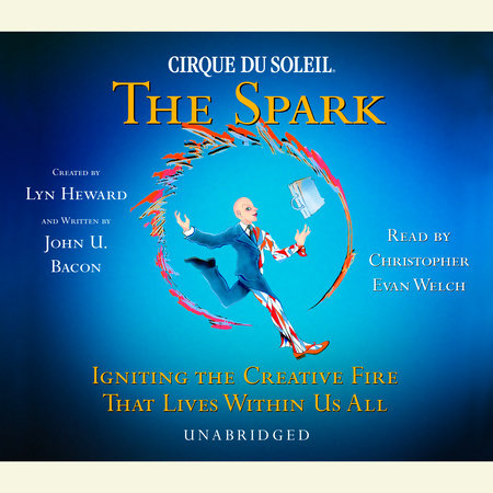 CIRQUE DU SOLEIL (R) THE SPARK by John U. Bacon
