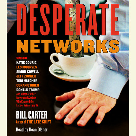 Desperate Networks by Bill Carter