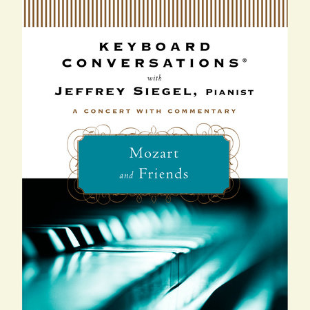 Keyboard Conversations®: Mozart and Friends by Jeffrey Siegel