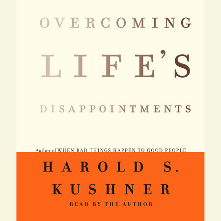 Overcoming Life's Disappointments by Harold S. Kushner
