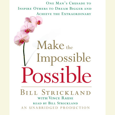 Make the Impossible Possible by Bill Strickland and Vince Rause