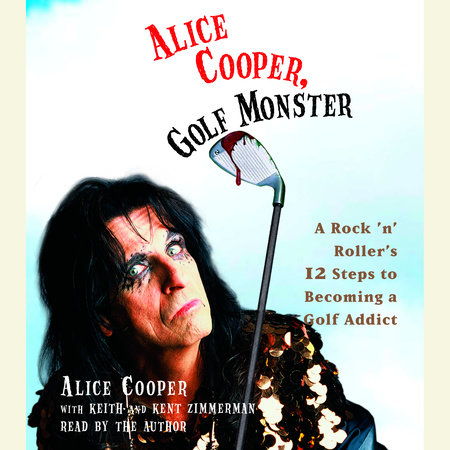 Alice Cooper, Golf Monster by Alice Cooper, Kenneth Zimmerman and Keith Zimmerman