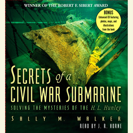 Secrets of a Civil War Submarine by Sally M. Walker