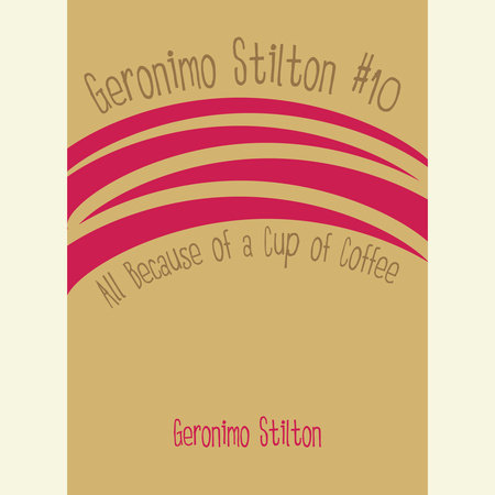 Geronimo Stilton #10: All Because of a Cup of Coffee by Geronimo Stilton