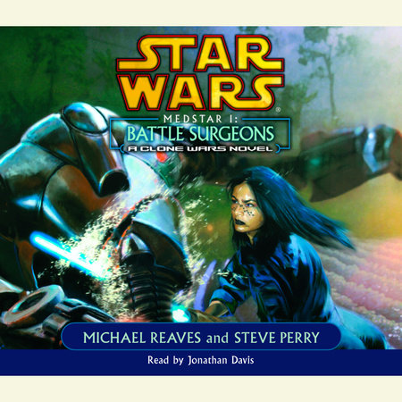 Battle Surgeons: Star Wars Legends (Medstar, Book I) by Michael Reaves and Steve Perry