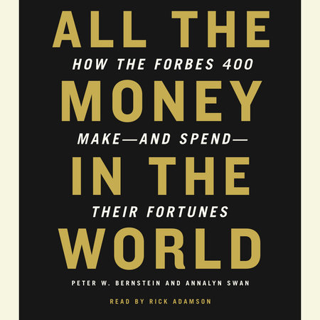 All the Money in the World by Peter W. Bernstein and Annalyn Swan