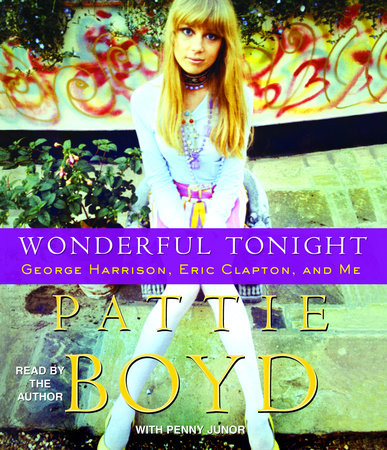 Wonderful Tonight by Pattie Boyd and Penny Junor