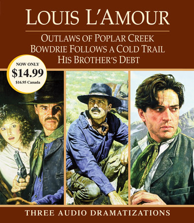 Outlaws of Poplar Creek / Bowdrie Follows a Cold Trail / His Brother's Debt by Louis L'Amour