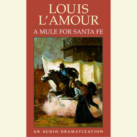 A Mule for Santa Fe by Louis L'Amour