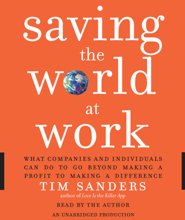 Saving the World at Work by Tim Sanders
