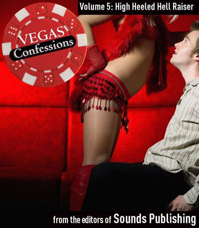 Vegas Confessions 5: High Heeled Hell Raiser by Editors of Sounds Publishing