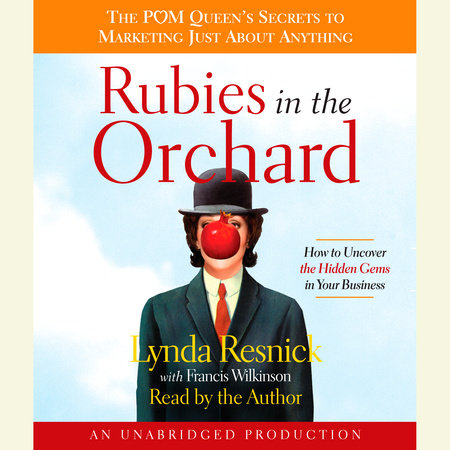 Rubies in the Orchard by Lynda Resnick and Francis Wilkinson