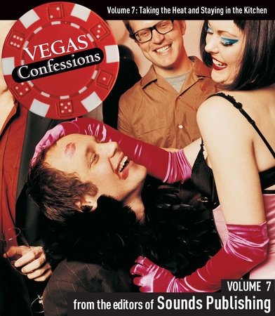 Vegas Confessions 7: Taking the Heat and Staying in the Kitchen by Editors of Sounds Publishing