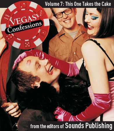 Vegas Confessions 7: This One Takes the Cake by Editors of Sounds Publishing