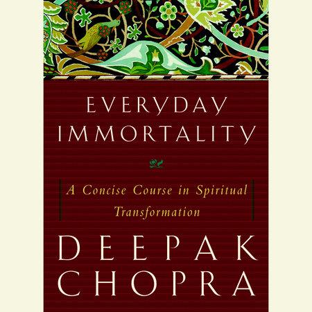 Everyday Immortality by Deepak Chopra, M.D.