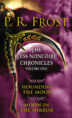The Tess Noncoiré Chronicles: Volume I by P. R. Frost