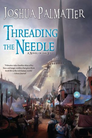Threading the Needle by Joshua Palmatier