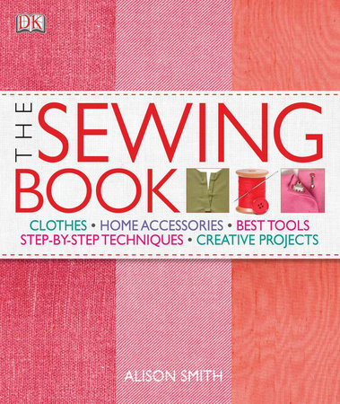 The Sewing Book: An Encyclopedic Resource of Step-by-Step Techniques by Alison Smith