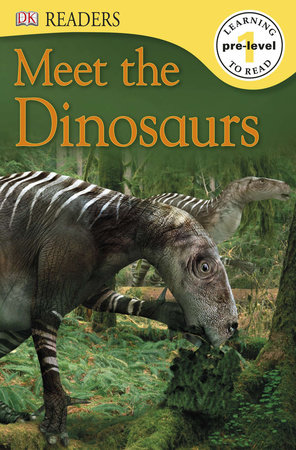 DK Readers L0: Meet the Dinosaurs