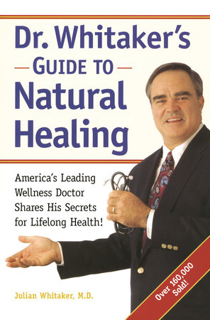 Dr. Whitaker's Guide to Natural Healing by Julian Whitaker, M.D. and Michael T. Murray, N.D.