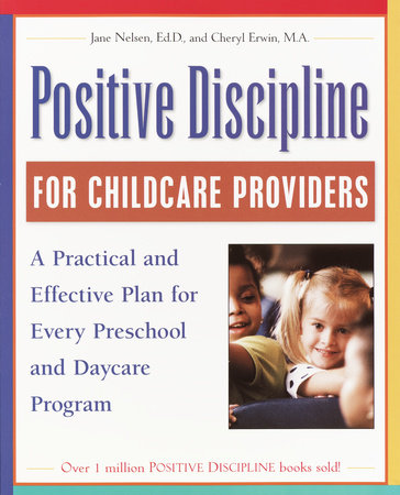 Positive Discipline for Childcare Providers by Jane Nelsen, Ed.D. and Cheryl Erwin