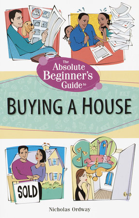 The Absolute Beginner's Guide to Buying a House by Nicholas Ordway